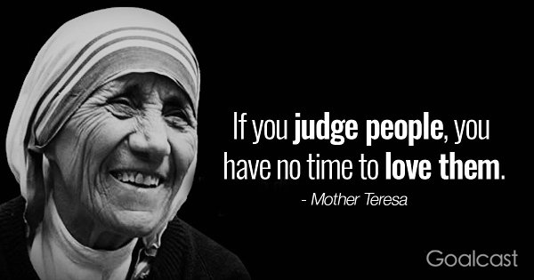 """Mother Teresa - """"If you judge people, you have no time to love them."""""""