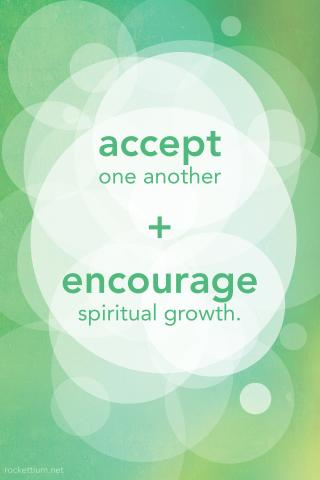 Accept one another, Encourage spiritual growth